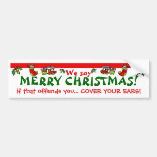 We say MERRY CHRISTMAS! Bumper Sticker