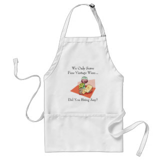 We Serve Only Fine Vintage Wine- Did You Bring Any Standard Apron