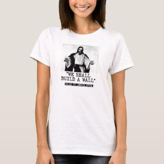 We Shall Build a Wall - Said No Jesus Ever --  T-Shirt