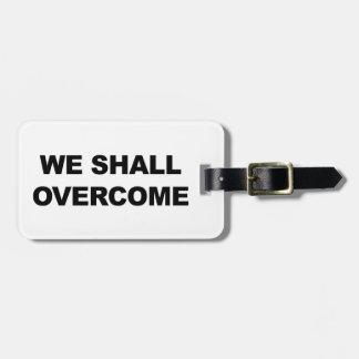 WE SHALL OVERCOME LUGGAGE TAG