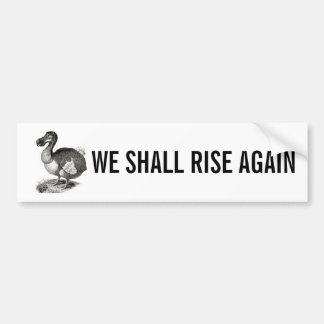We shall rise again Do Do Bird Bumper Sticker