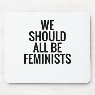 WE SHOULD ALL BE FEMINISTS MOUSE PAD