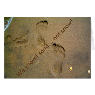 We Shovel Sand Not Snow - Footprints in the Sand Greeting Card