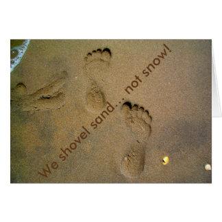 We Shovel Sand Not Snow Greeting Card