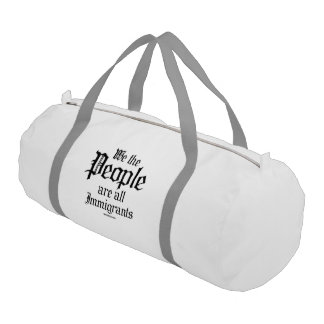 We the people are all immigrants gym duffel bag