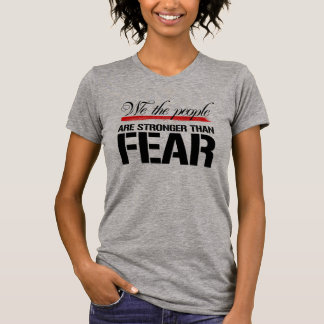 We the People are stronger than fear -- No Muslim  T-Shirt