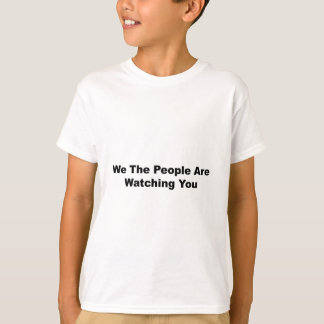 We The People Are Watching You T-Shirt