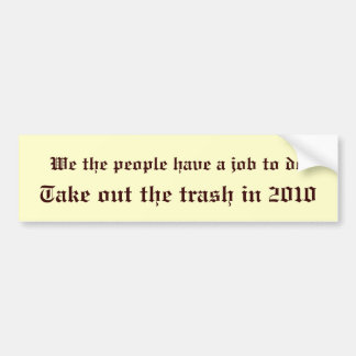 We the people have a job to do, Take out the tr... Bumper Sticker