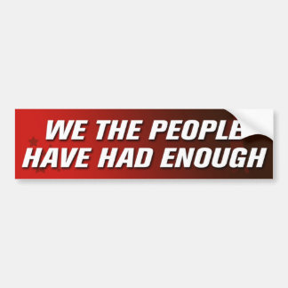 We The People Have Had Enough Bumper Sticker