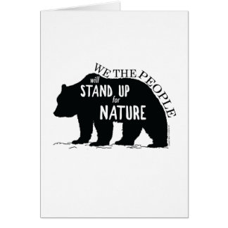 We the people stand up for nature - bear card