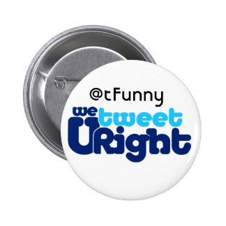 We Tweet U Right butn ADD UR BIZ 6 Cm Round Badge