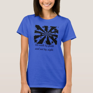We walk by faith and not by sight tee for women
