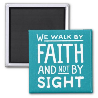 We Walk by Faith not by Sight Magnet