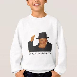 We want Moshiach now Sweatshirt