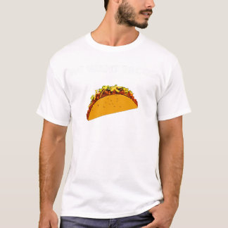 We Want Tacos! T-Shirt