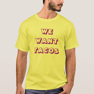 WE WANT TACOS T-Shirt