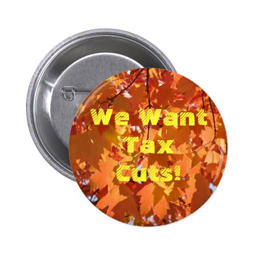 We Want Tax Cuts! buttons Vote Voting buttons