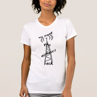 we want the airwaves back t-shirt