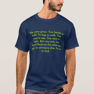 We were given: Two hands to hold. To legs to wa... T-Shirt