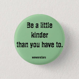 We Were Liars Motto Button: Be a little kinder... 3 Cm Round Badge