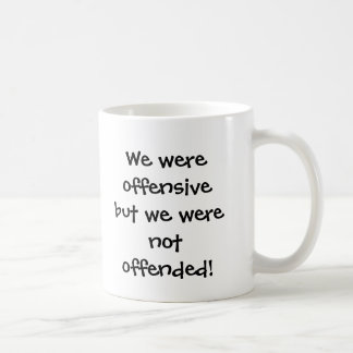 We were offensive but we were not offended! basic white mug