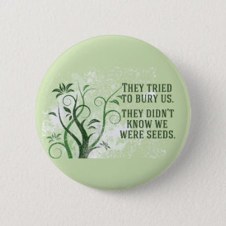 We Were Seeds Inspirational Quote 6 Cm Round Badge