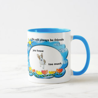 We will always be friends, you know... mug