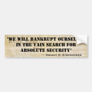 We Will Bankrupt Ourselves For Absolute Security Bumper Sticker
