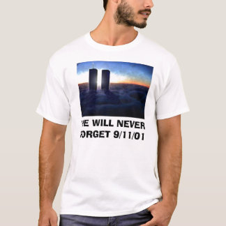 WE WILL NEVER FORGET 9/11/01 T-Shirt