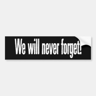 We will never forget bumper sticker