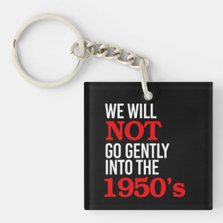 We will not go gently into the 1950's - Human Righ Key Ring