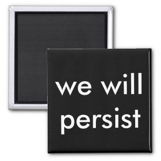 we will persist magnet