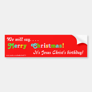 """We will say Merry Christmas!"" bumper sticker"
