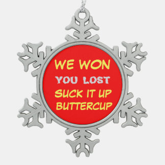 WE WON, SUCK IT UP BUTTERCUP SNOWFLAKE PEWTER CHRISTMAS ORNAMENT