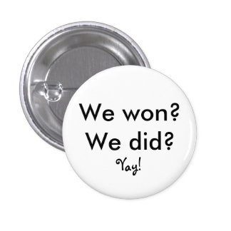 We won? We did?, Yay! 3 Cm Round Badge