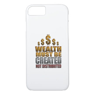 Wealth Must Be Created Not Distributed iPhone 7 ca iPhone 7 Case