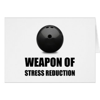 Weapon of Stress Reduction Bowling Card