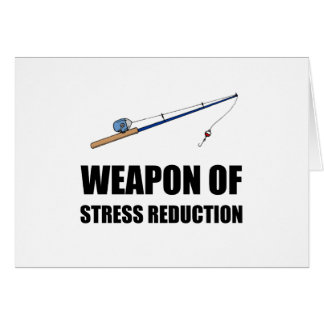 Weapon of Stress Reduction Fishing Card