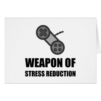 Weapon of Stress Reduction Gaming Card