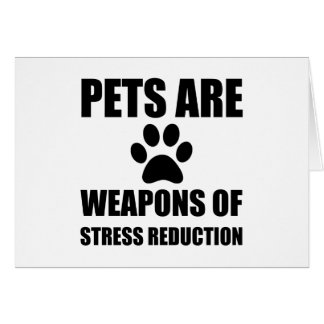 Weapon of Stress Reduction Pets Card