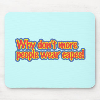 Wear Capes Mouse Pad