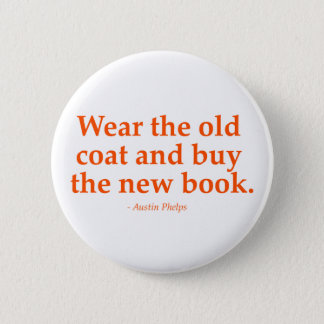 Wear The Old Coat & Buy The New Book 6 Cm Round Badge