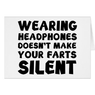 Wearing headphones doesn't make your farts silent greeting card