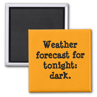 Weather forecast for tonight: dark. square magnet