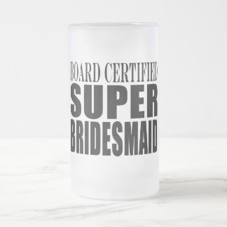 Weddings Favors Tokens & Thanks : Super Bridesmaid Frosted Glass Mug