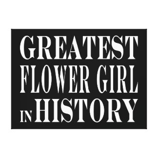 Weddings : Greatest Flower Girl in History Canvas Prints