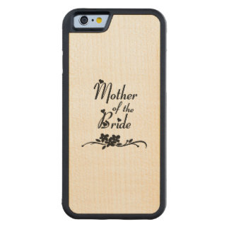 Weddings Mother of the Bride Carved® Maple iPhone 6 Bumper Case