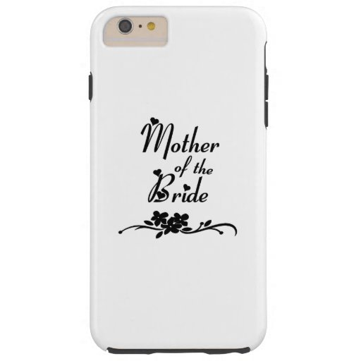 Weddings Mother of the Bride Tough iPhone 6 Plus Case