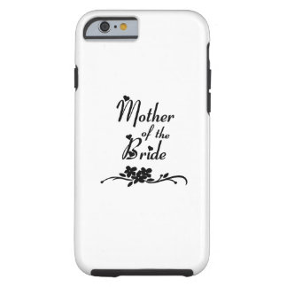 Weddings Mother of the Bride Tough iPhone 6 Case