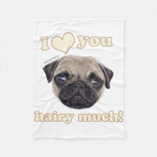 "Wee Shug The Pug! ""I Love You Hairy Much!"" Fleece Blanket"